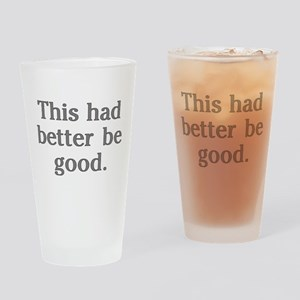 this-had-better-be-good_tr Drinking Glass
