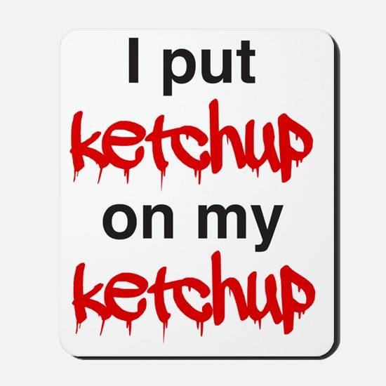 I put ketchup on my ketchup Mousepad