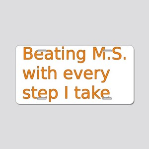 Beating M.S. with every ste Aluminum License Plate