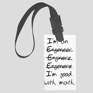 Engineer. Im good with math Large Luggage Tag