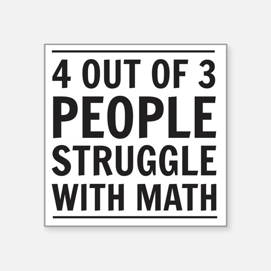 "4 out of 3 people struggle  Square Sticker 3"" x 3"""