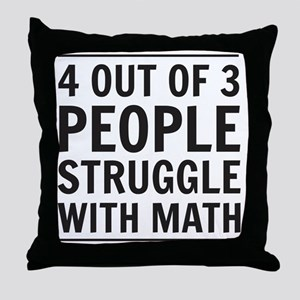 4 out of 3 people struggle with math Throw Pillow