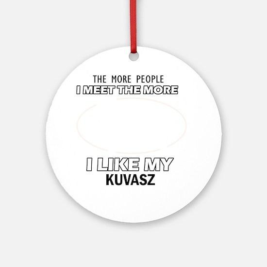I Like My Kuvasz Round Ornament