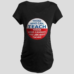Those Who Can Teach Maternity Dark T-Shirt
