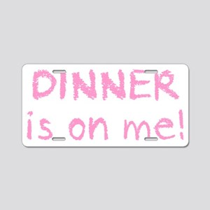 Dinner is on me! Aluminum License Plate