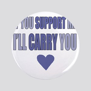 """If You Support Me, Ill Carry You 3.5"""" Button"""