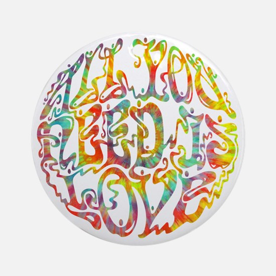 all-need-love-513-tdye-T Round Ornament