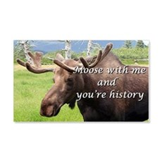 Moose with me and you're history: Wall Decal