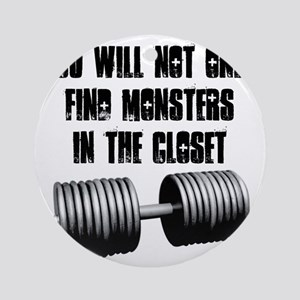 Monsters are not only in the closet Round Ornament