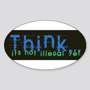 Think! Its not Illegal Yet! Sticker