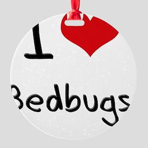 I Love Bedbugs Round Ornament