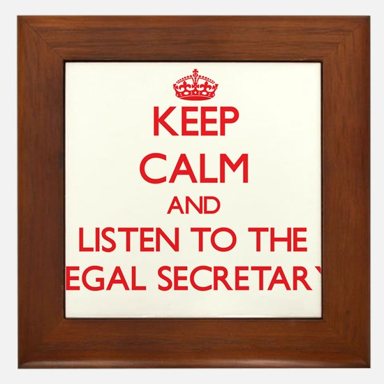 Keep Calm and Listen to the Legal Secretary Framed