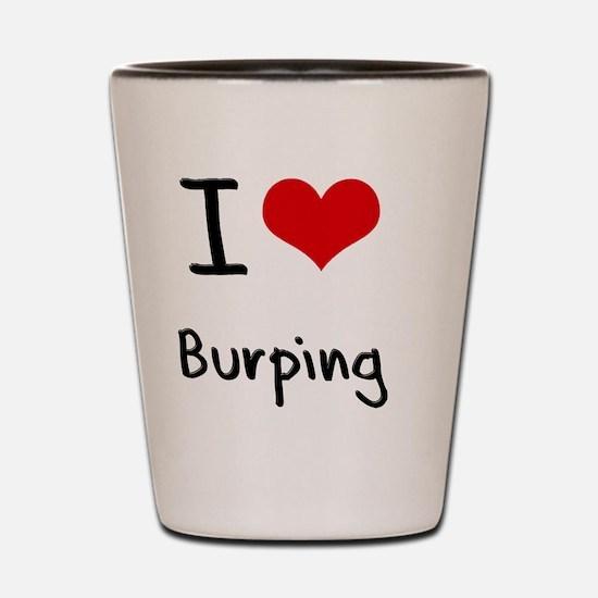 I Love Burping Shot Glass