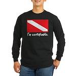 I'm certifiable Long Sleeve Dark T-Shirt