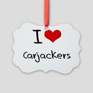 I love Carjackers Picture Ornament