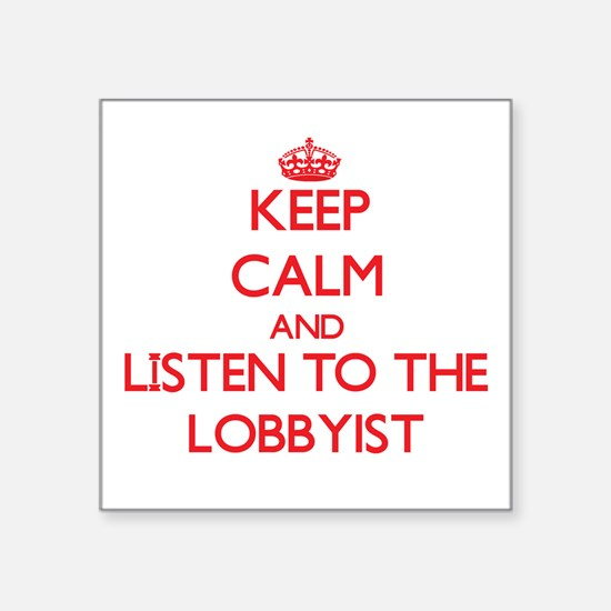 Keep Calm and Listen to the Lobbyist Sticker