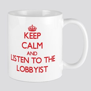 Keep Calm and Listen to the Lobbyist Mugs