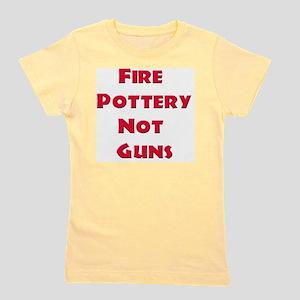 Fire Pottery Not Guns Girl's Tee