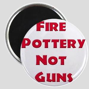 Fire Pottery Not Guns Magnet