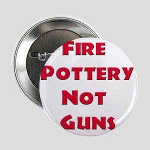 """Fire Pottery Not Guns 2.25"""" Button"""