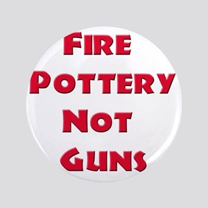 "Fire Pottery Not Guns 3.5"" Button"