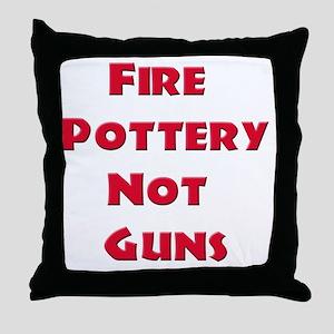 Fire Pottery Not Guns Throw Pillow