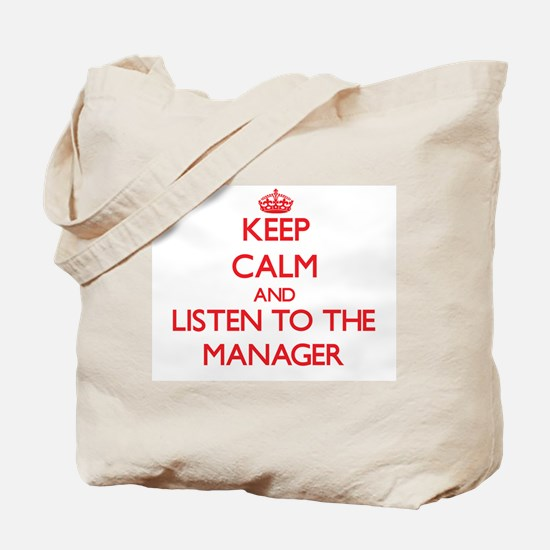Keep Calm and Listen to the Manager Tote Bag