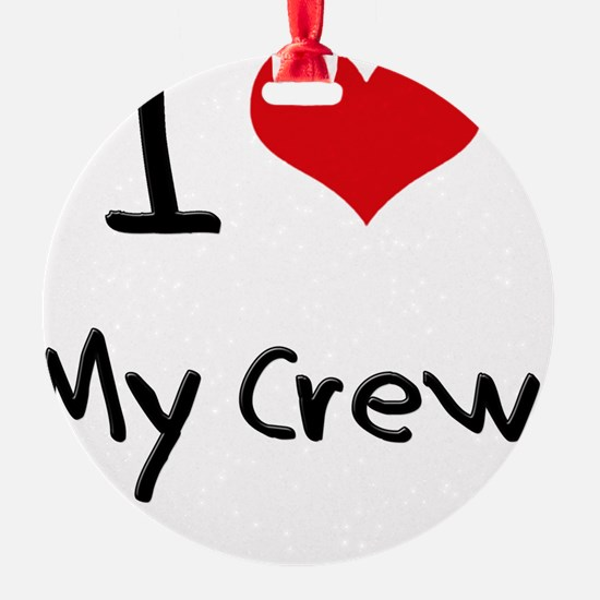 I love My Crew Ornament