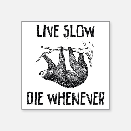 """Live Slow. Die Whenever Square Sticker 3"""" x 3"""""""