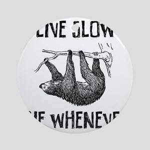 Live Slow. Die Whenever Round Ornament