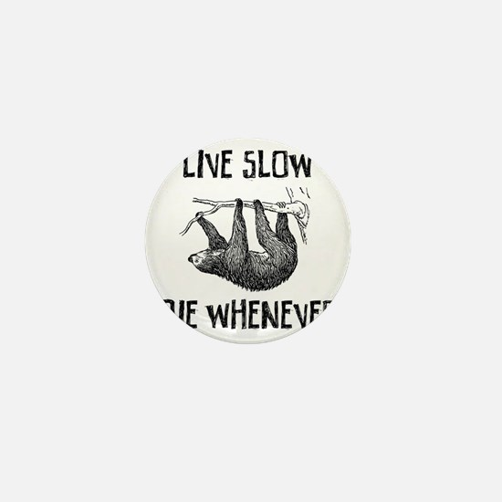 Live Slow. Die Whenever Mini Button