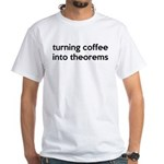 Mathematician: Coffee Into Theorems White T-Shirt