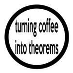 Mathematician: Coffee Into Theorems Round Car Magn