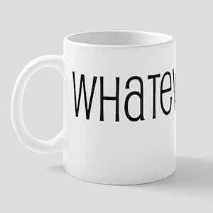 Whatever. Mug