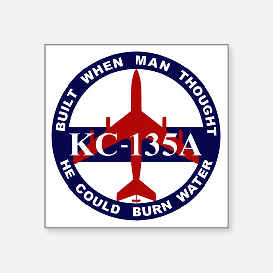 "KC-135A - Built When Man Th Square Sticker 3"" x 3"""