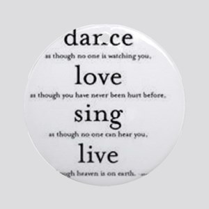 Dance, Love, Sing, Live Round Ornament
