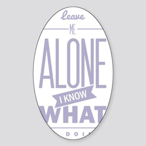 Leave me alone, i know what i´m doi Sticker (Oval)