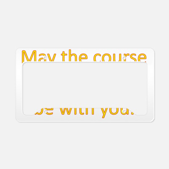 May the course be with you -  License Plate Holder