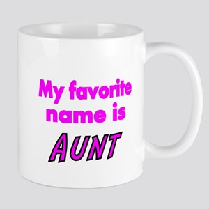 My Favorite name is AUNT Mugs