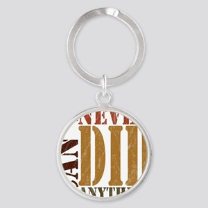 Cant Never Did Anything Round Keychain