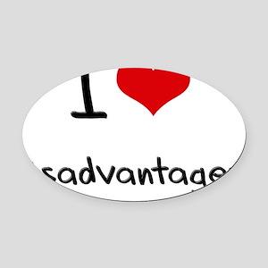 I Love Disadvantages Oval Car Magnet