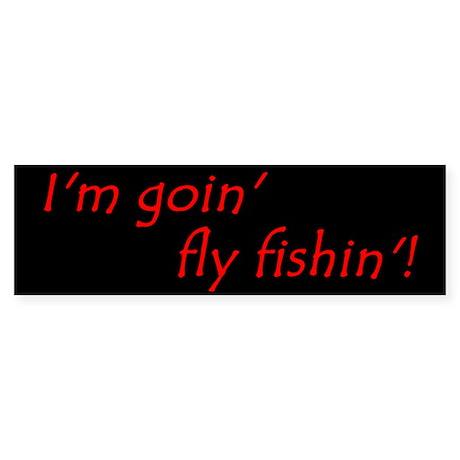Im Goin Fly Fishin! Bumper Sticker