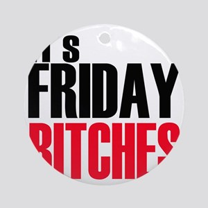 Friday Bitches Round Ornament