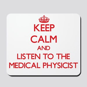 Keep Calm and Listen to the Medical Physicist Mous
