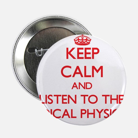 Keep Calm and Listen to the Medical Physicist 2.25