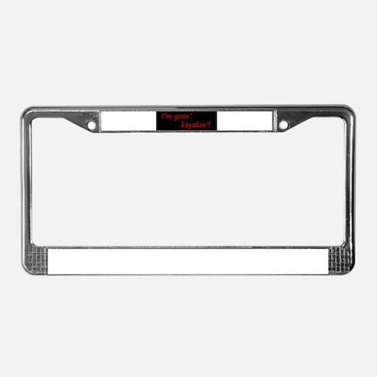 Im Goin Kayakin! License Plate Frame