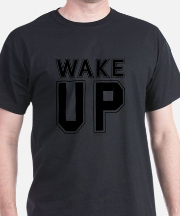 Wake Up! T-Shirt