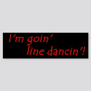 Im Goin Line Dancin! Bumper Sticker
