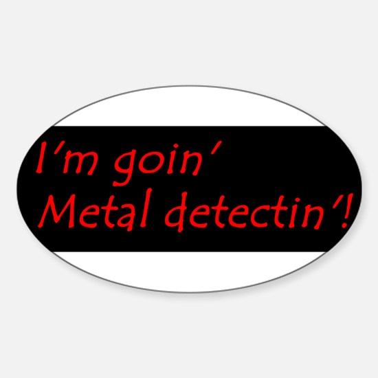 Im Goin Metal Detectin! Decal