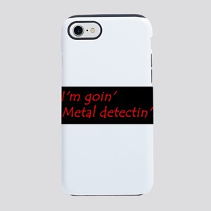 Im Goin Metal Detectin! iPhone 7 Tough Case